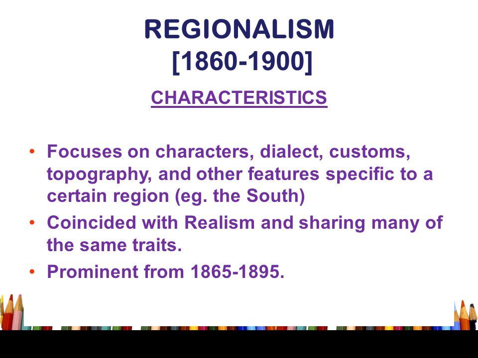 REGIONALISM [1860-1900] CHARACTERISTICS